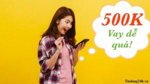 Vay tiền nhanh 500 trực tuyến là hình thức vay vốn qua ứng dụng online chỉ với thẻ căn cước